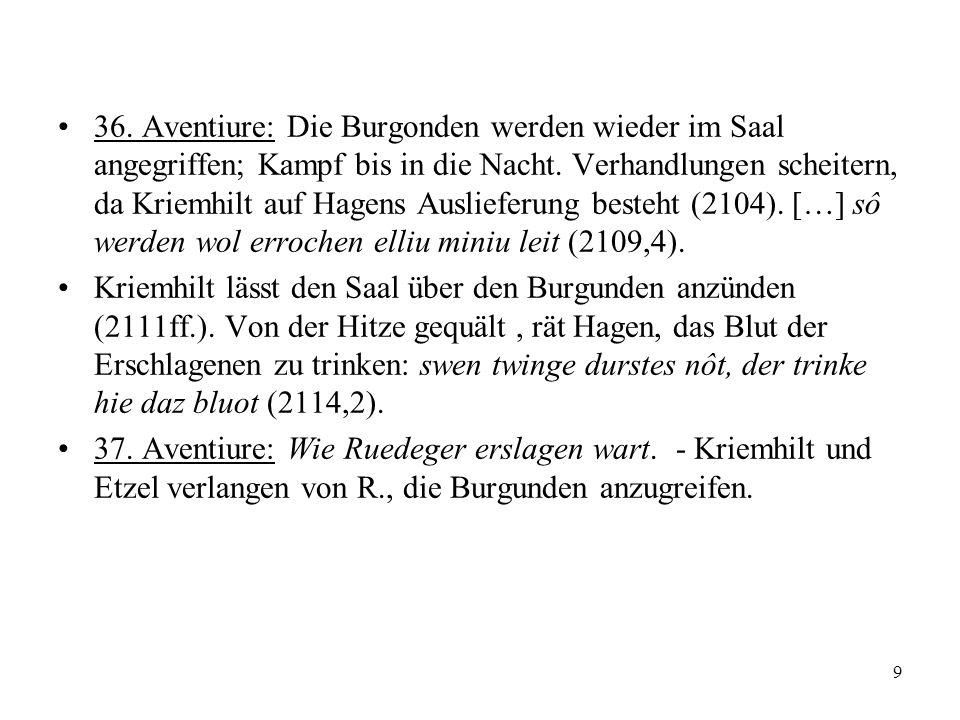 36. Aventiure: Die Burgonden werden wieder im Saal angegriffen; Kampf bis in die Nacht. Verhandlungen scheitern, da Kriemhilt auf Hagens Auslieferung besteht (2104). […] sô werden wol errochen elliu miniu leit (2109,4).